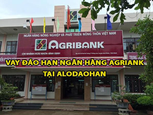 Vay đáo hạn ngân hàng Agribank, điều kiện và thủ tục