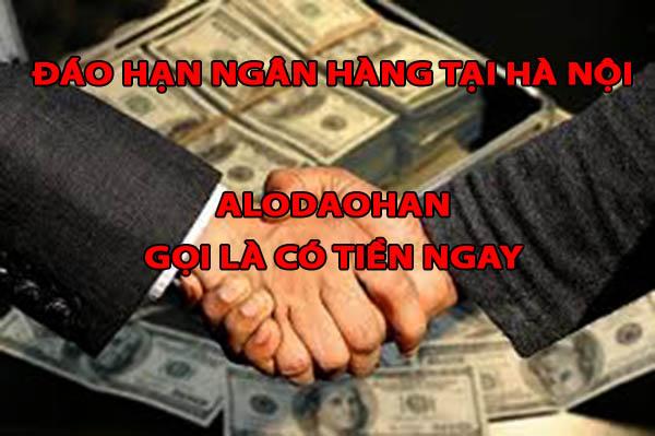 Đáo hạn ngân hàng tại Hà Nội, lãi suất, điều kiện thủ tục vay đáo han