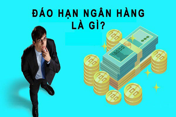Đáo hạn ngân hàng là gì ?