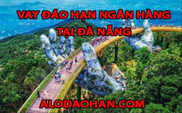 Vay đáo hạn ngân hàng tại thành phố Đà Nẵng